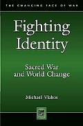 Fighting Identity: Sacred War and World Change