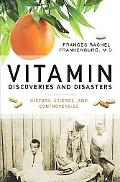Vitamin Discoveries and Disasters: History, Science, and Controversies (The Praeger Series o...