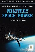 Military Space Power: A Guide to the Issues (Contemporary Military, Strategic, and Security ...
