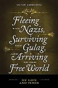 From Wartime Auschwitz and the Gulag to the Free World: My Life and Times