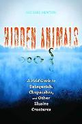Hidden Animals: A Field Guide to Batsquatch, Chupacabra, and Other Elusive Creatures