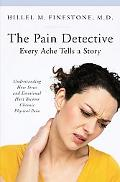 The Pain Detective, Every Ache Tells a Story: Understanding How Stress and Emotional Hurt Be...