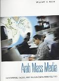 Arab Mass Media: Newspapers, Radio, and Television in Arab Politics