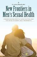 New Frontiers in Men's Sexual Health: Understanding Erectile Dysfunction and the Revolutiona...