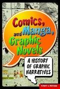 Comics, Manga, and Graphic Novels : A History of Graphic Narratives