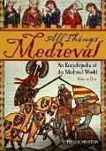 All Things Medieval : An Encyclopedia of the Medieval World