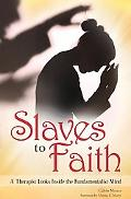 Slaves to Faith: A Therapist Looks Inside the Fundamentalist Mind