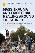 Mass Trauma and Emotional Healing around the World: Rituals and Practices for Resilience and...