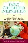 Early Childhood Intervention : Shaping the Future for Children with Special Needs and Their ...