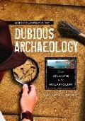 Encyclopedia of Dubious Archaeology : From Atlantis to the Walam Olum