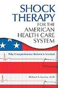 Shock Therapy for the American Health Care System: Why Comprehensive Reform Is Needed