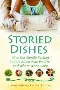 Storied Dishes: What Our Family Recipes Tell Us About Who We Are and Where We've Been