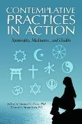 Contemplative Practices in Action : Spirituality, Meditation, and Health