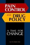 Pain Control and Drug Policy: A Time for Change