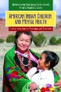 American Indian Children and Mental Health, 2 volumes [2 volumes]: Vol 1: Development and Co...