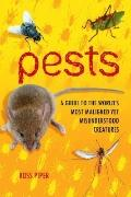 Pests : A Guide to the World's Most Maligned, yet Misunderstood Creatures