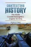 Contesting History : The Bush Counterinsurgency Legacy in Iraq