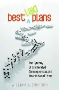 Best Laid Plans : The Tyranny of Unintended Consequences and How to Avoid Them