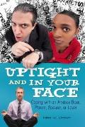 Uptight and in Your Face : Coping with an Anxious Boss, Parent, Spouse, or Lover