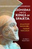 Leonidas and the Kings of Sparta: Mightiest Warriors, Fairest Kingdom