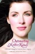 Outsmarting Mother Nature: A Woman's Complete Guide to Plastic Surgery