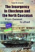 Insurgency in Chechnya and the North Caucasus : From Gazavat to Jihad