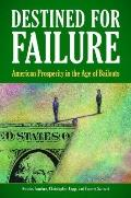 Destined for Failure : American Prosperity in the Age of Bailouts