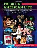 Music in American Life : An Encyclopedia of the Songs, Styles, Stars, and Stories That Shape...
