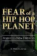 Fear of a Hip Hop Planet : America's New Dilemma