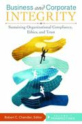 Business and Corporate Integrity : Sustaining Organizational Compliance, Ethics, and Trust