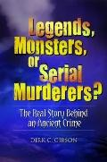 Legends, Monsters, or Serial Murderers? : The Real Story Behind an Ancient Crime