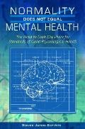 Normality Does Not Equal Mental Health : The Need to Look Elsewhere for Standards of Good Ps...