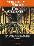 Scolarly Writing For Law Students--seminar Papers, Law Review Notes And Law Review Competiti...