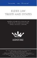 Elder Law Trusts and Estates: Leading Lawyers on Strategies for Working with Clients and The...