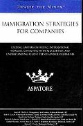 Immigration Strategies for Companies: Leading Lawyers on Hiring International Workers, Compl...