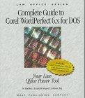 Complete Guide Corel Wordperfect 6.X for DOS Your Law Office Power Tool