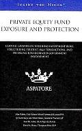Private Equity Fund Exposure and Protection : Leading Lawyers on Weighing Investment Risks, ...