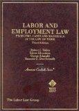 Labor and Employment Law: Problems, Cases and Materials in the Law of Work (American Caseboo...