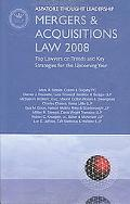 Mergers and Acquistions Law 2008: Top Lawyers on Trends and Key Strategies for the Upcoming ...