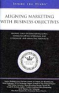 Aligning Marketing with Business Objectives: Leading CMOs on Developing Goals, Communicating...