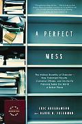 Perfect Mess The Hidden Benefits of Disorder--how Crammed Closets, Cluttered Offices, and On...