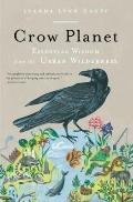 Crow Planet : Essential Wisdom from the Urban Wilderness