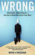 Wrong: Why experts* keep failing us--and how to know when not to trust them *Scientists, fin...