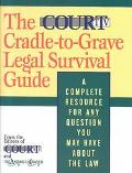 Court TV Cradle-To-Grave Legal Survival Guide A Complete Resource for Any Question You May H...