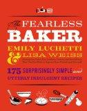 The Fearless Baker: Scrumptious Cakes, Pies, Cobblers, Cookies, and Quick Breads that You Ca...