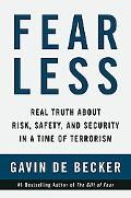 Fear Less Real Truth About Risk, Safety and Security in a Time of Terrorism