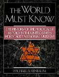 World Must Know: The History of the Holocaust as Told in the United States Holocaust Memoria...
