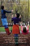 Three Wishes: A True Story of Good Friends, Crushing Heartbreak, and Astonishing Luck on Our...