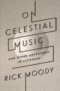 On Celestial Music : And Other Adventures in Listening