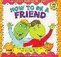 How to Be a Friend A Guide to Making Friends and Keeping Them
